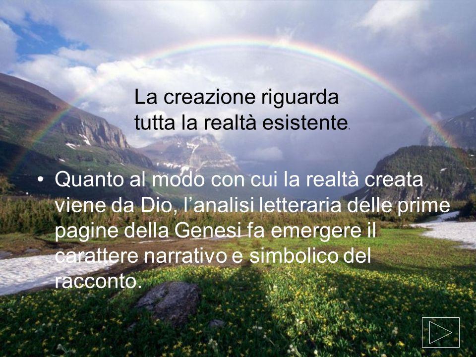 Quanto al modo con cui la realtà creata viene da Dio, lanalisi letteraria delle prime pagine della Genesi fa emergere il carattere narrativo e simboli