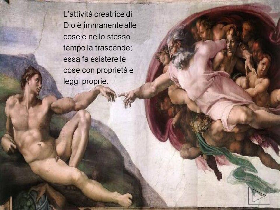 Lattività creatrice di Dio è immanente alle cose e nello stesso tempo la trascende; essa fa esistere le cose con proprietà e leggi proprie.
