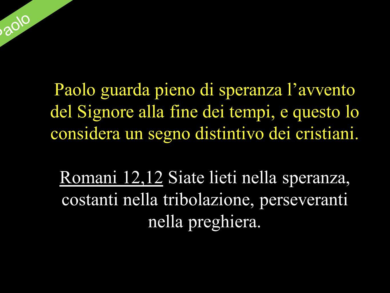 S. Paolo Paolo guarda pieno di speranza lavvento del Signore alla fine dei tempi, e questo lo considera un segno distintivo dei cristiani. Romani 12,1