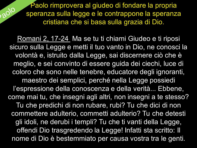 S. Paolo Paolo rimprovera al giudeo di fondare la propria speranza sulla legge e le contrappone la speranza cristiana che si basa sulla grazia di Dio.
