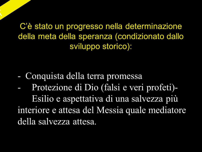 AT Cè stato un progresso nella determinazione della meta della speranza (condizionato dallo sviluppo storico): - Conquista della terra promessa -Prote