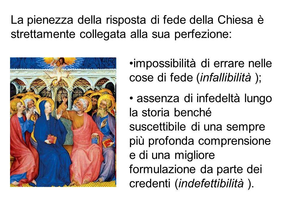 La pienezza della risposta di fede della Chiesa è strettamente collegata alla sua perfezione: impossibilità di errare nelle cose di fede (infallibilit