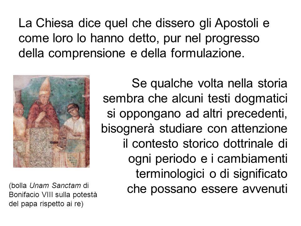 La Chiesa dice quel che dissero gli Apostoli e come loro lo hanno detto, pur nel progresso della comprensione e della formulazione. Se qualche volta n