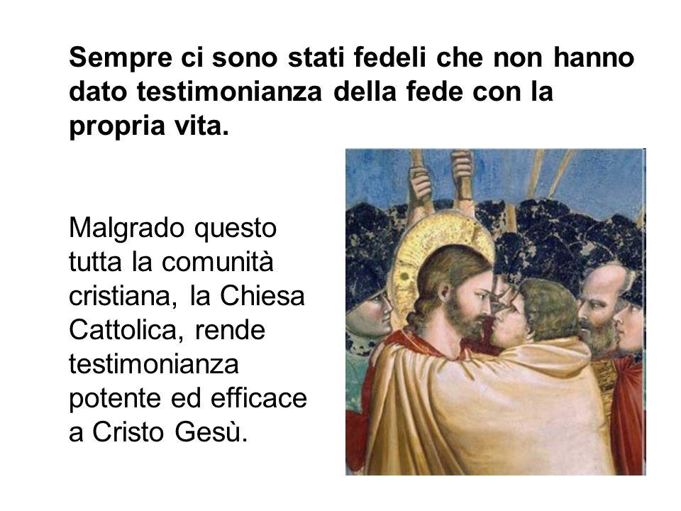 Sempre ci sono stati fedeli che non hanno dato testimonianza della fede con la propria vita. Malgrado questo tutta la comunità cristiana, la Chiesa Ca