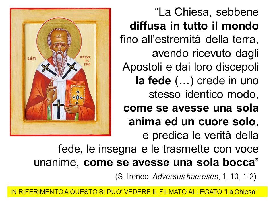 La Chiesa, sebbene diffusa in tutto il mondo fino allestremità della terra, avendo ricevuto dagli Apostoli e dai loro discepoli la fede (…) crede in u