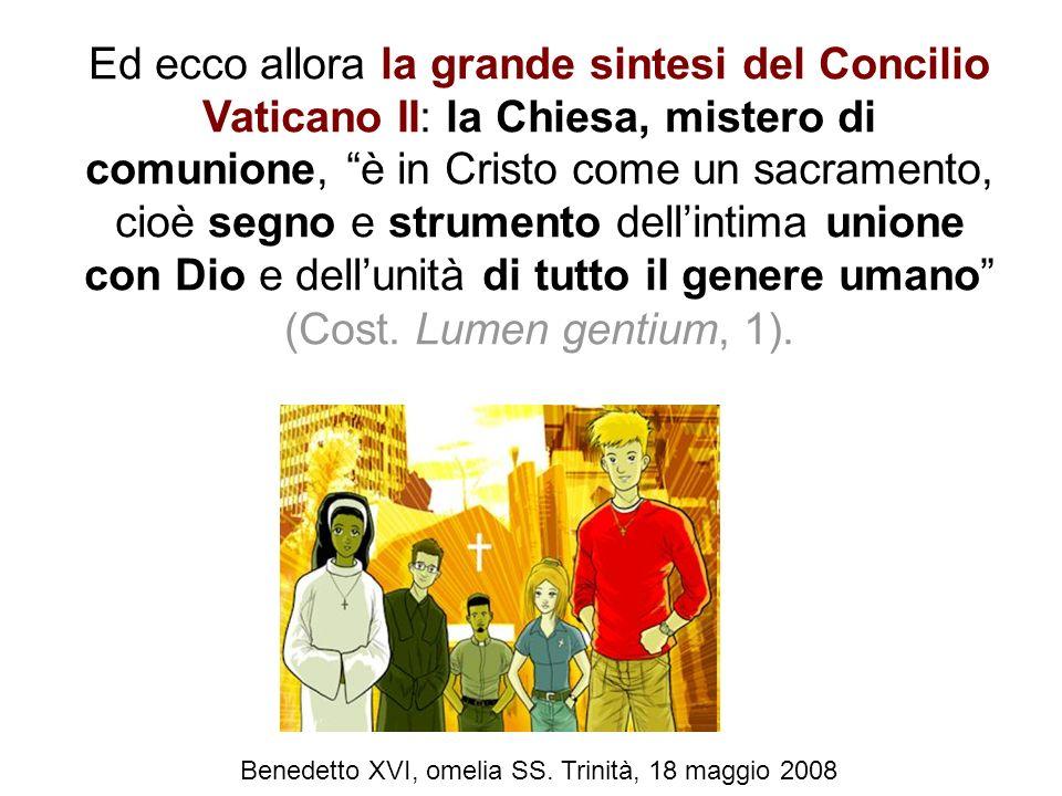 Ed ecco allora la grande sintesi del Concilio Vaticano II: la Chiesa, mistero di comunione, è in Cristo come un sacramento, cioè segno e strumento del