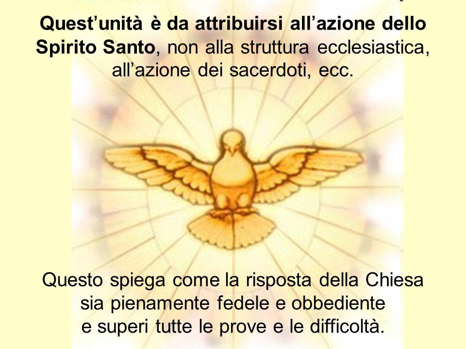 Questunità è da attribuirsi allazione dello Spirito Santo, non alla struttura ecclesiastica, allazione dei sacerdoti, ecc. Questo spiega come la rispo