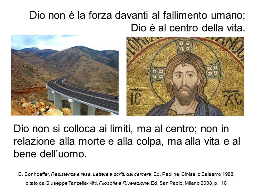 Dio non è la forza davanti al fallimento umano; Dio è al centro della vita. Dio non si colloca ai limiti, ma al centro; non in relazione alla morte e