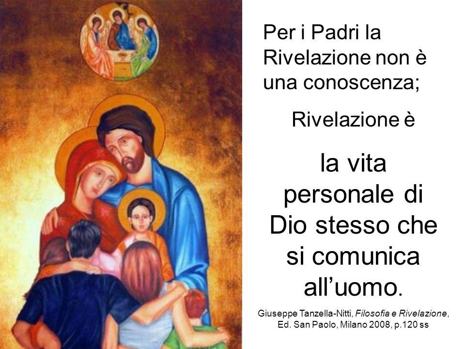 Per i Padri la Rivelazione non è una conoscenza; Rivelazione è la vita personale di Dio stesso che si comunica alluomo. Giuseppe Tanzella-Nitti, Filos