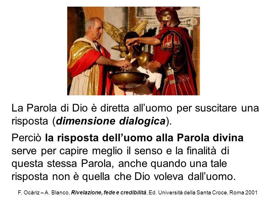 F. Ocàriz – A. Blanco, Rivelazione, fede e credibilità, Ed. Università della Santa Croce, Roma 2001 La Parola di Dio è diretta alluomo per suscitare u