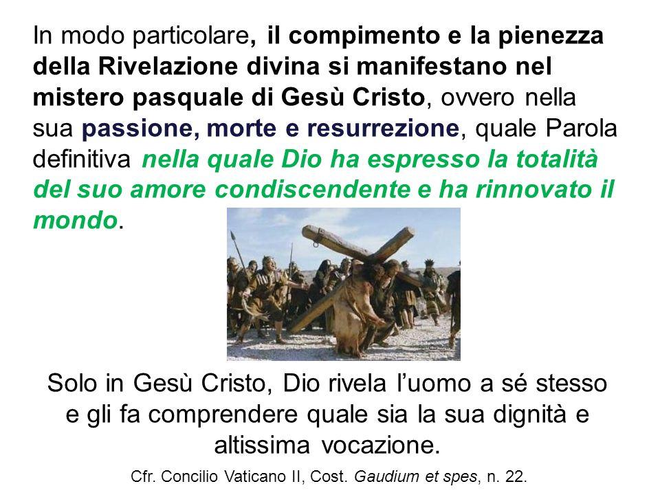 In modo particolare, il compimento e la pienezza della Rivelazione divina si manifestano nel mistero pasquale di Gesù Cristo, ovvero nella sua passion