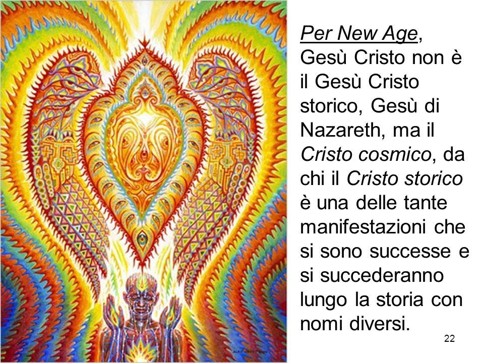 22 Per New Age, Gesù Cristo non è il Gesù Cristo storico, Gesù di Nazareth, ma il Cristo cosmico, da chi il Cristo storico è una delle tante manifesta