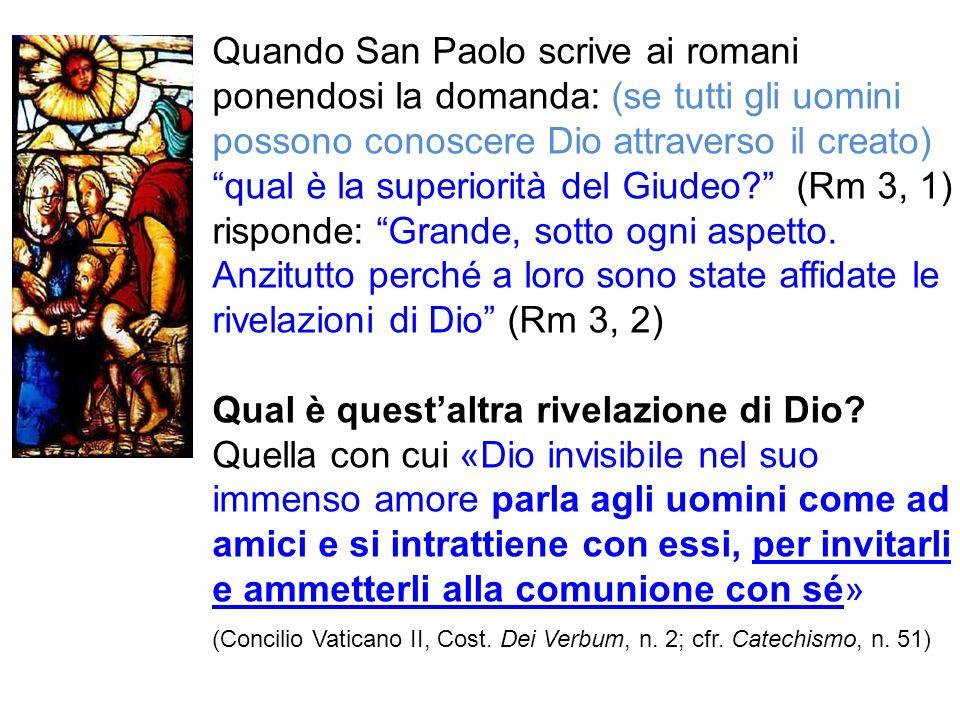 Quando San Paolo scrive ai romani ponendosi la domanda: (se tutti gli uomini possono conoscere Dio attraverso il creato) qual è la superiorità del Giu