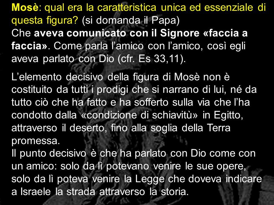 Mosè: qual era la caratteristica unica ed essenziale di questa figura? (si domanda il Papa) Che aveva comunicato con il Signore «faccia a faccia». Com