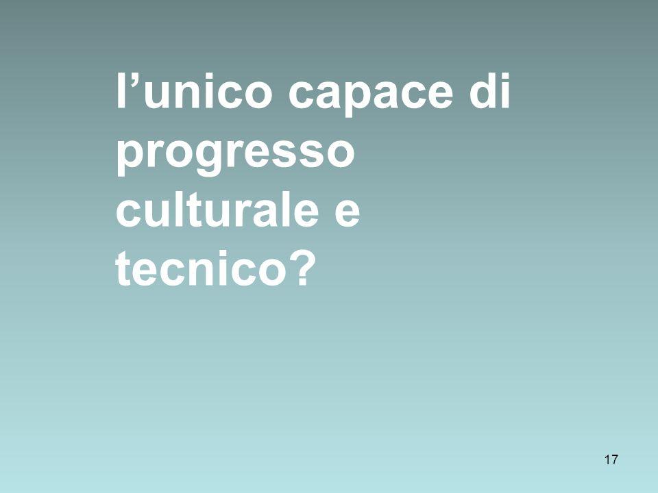 17 lunico capace di progresso culturale e tecnico?