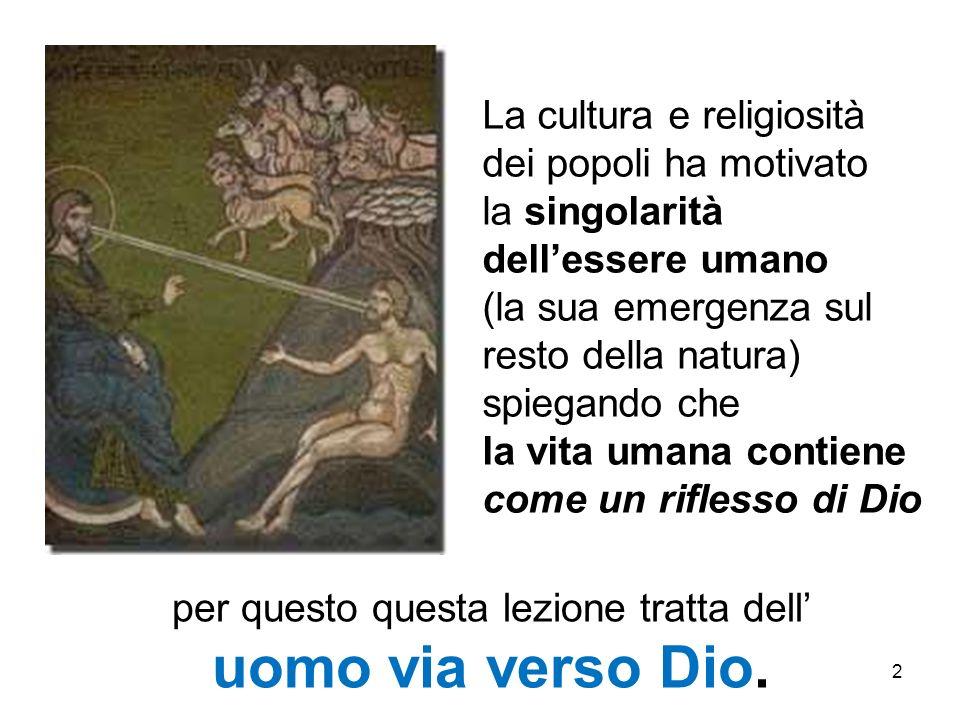 2 La cultura e religiosità dei popoli ha motivato la singolarità dellessere umano (la sua emergenza sul resto della natura) spiegando che la vita uman
