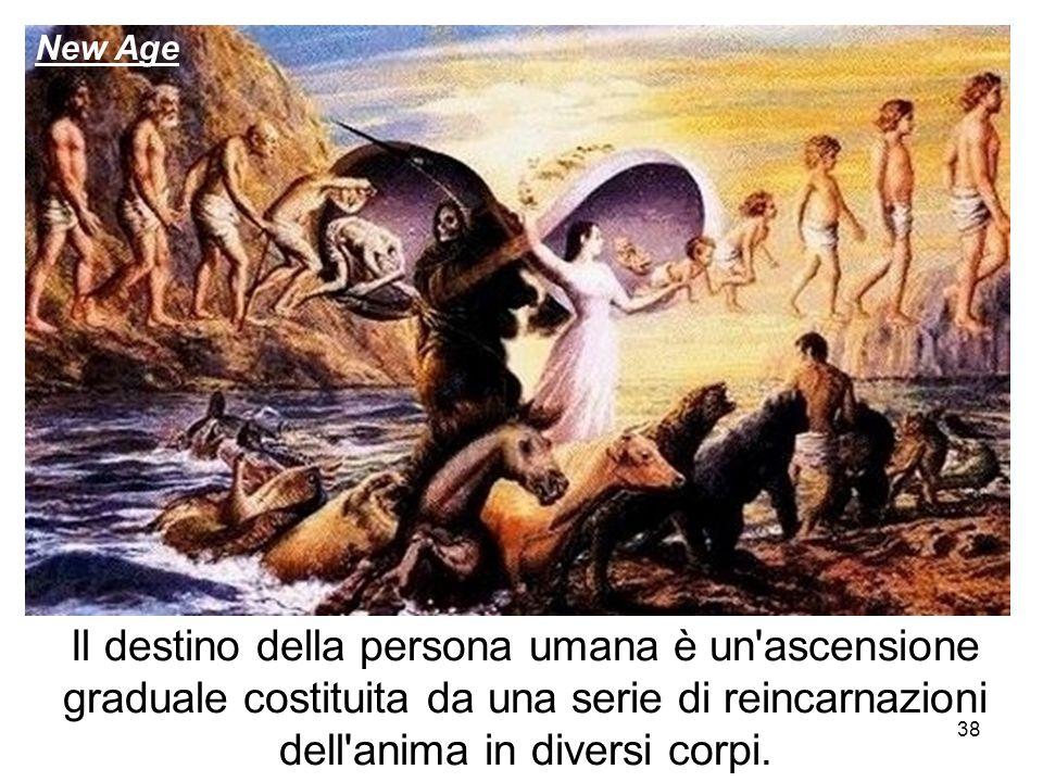 Il destino della persona umana è un'ascensione graduale costituita da una serie di reincarnazioni dell'anima in diversi corpi. 38 New Age
