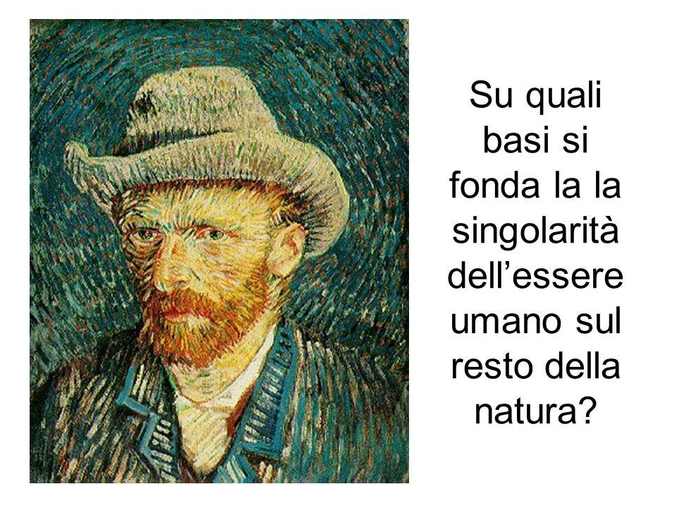 Su quali basi si fonda la la singolarità dellessere umano sul resto della natura?