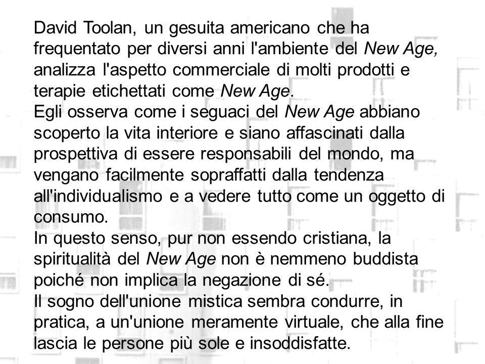 David Toolan, un gesuita americano che ha frequentato per diversi anni l ambiente del New Age, analizza l aspetto commerciale di molti prodotti e terapie etichettati come New Age.