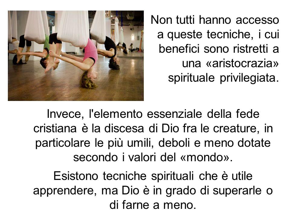 Non tutti hanno accesso a queste tecniche, i cui benefici sono ristretti a una «aristocrazia» spirituale privilegiata.