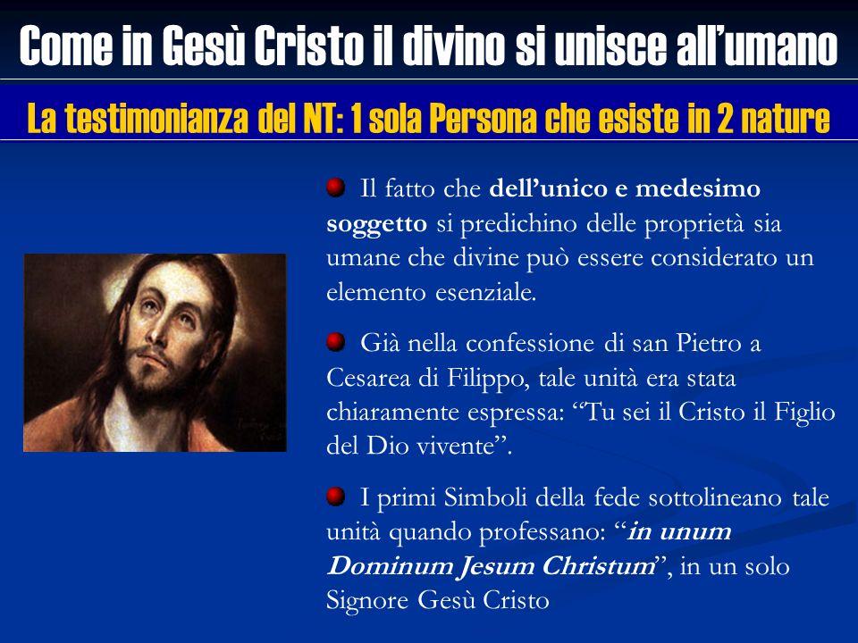 Come in Gesù Cristo il divino si unisce allumano La testimonianza del NT: 1 sola Persona che esiste in 2 nature Il fatto che dellunico e medesimo sogg