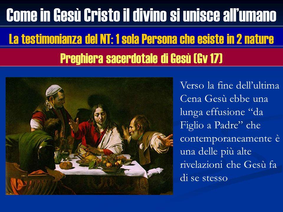 Come in Gesù Cristo il divino si unisce allumano La testimonianza del NT: 1 sola Persona che esiste in 2 nature Verso la fine dellultima Cena Gesù ebb