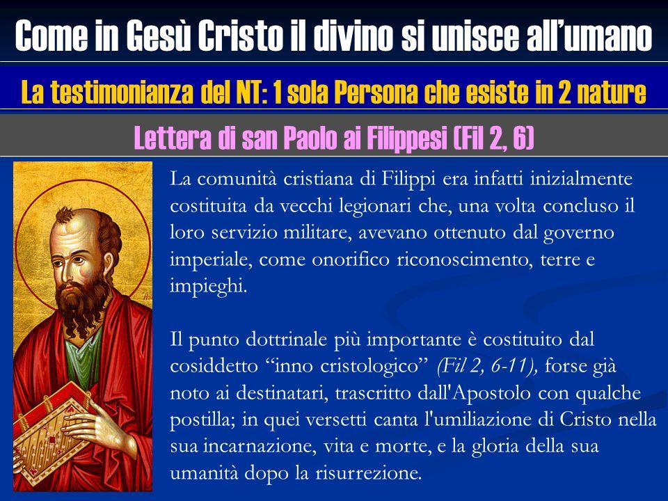 Come in Gesù Cristo il divino si unisce allumano La testimonianza del NT: 1 sola Persona che esiste in 2 nature Lettera di san Paolo ai Filippesi (Fil