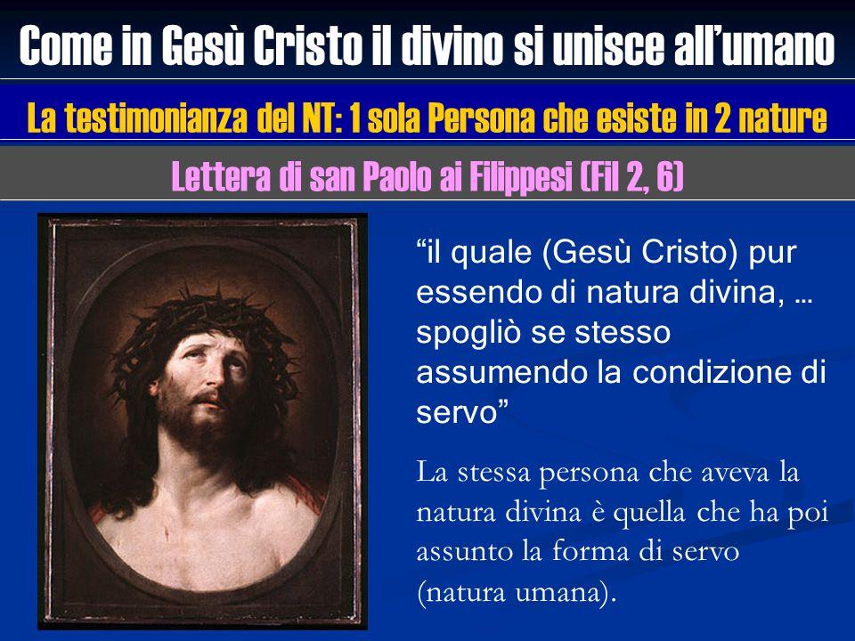 Come in Gesù Cristo il divino si unisce allumano La testimonianza del NT: 1 sola Persona che esiste in 2 nature il quale (Gesù Cristo) pur essendo di