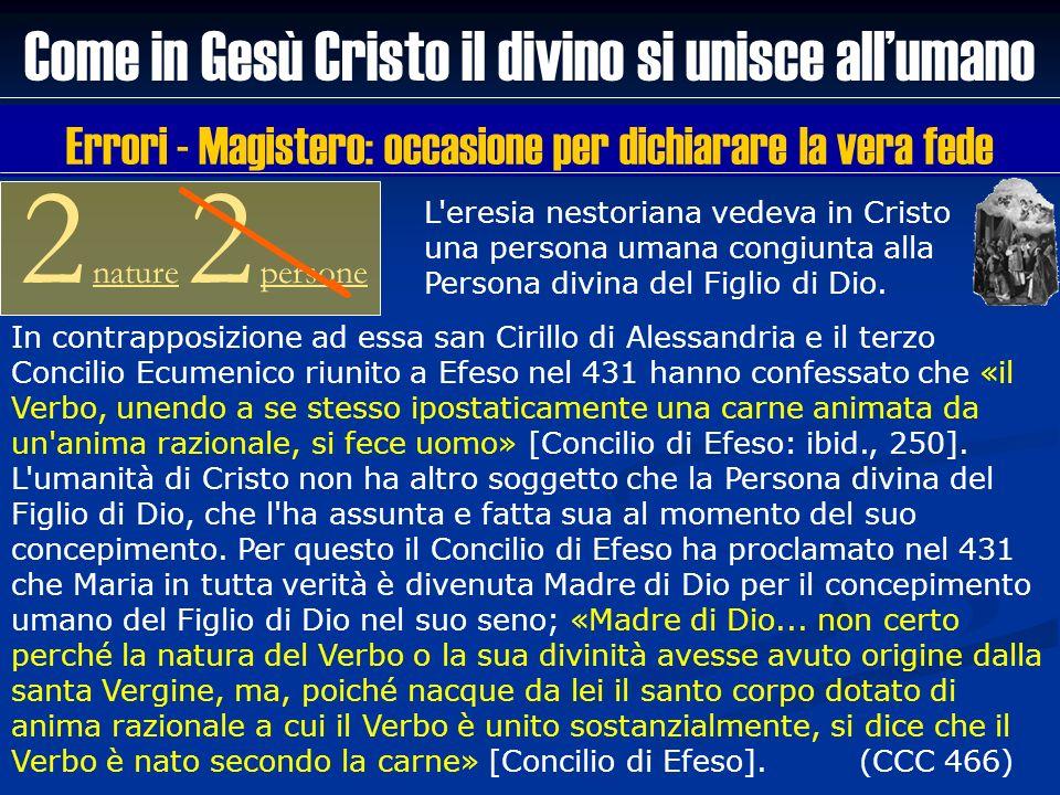 Come in Gesù Cristo il divino si unisce allumano 2 nature 2 persone Errori - Magistero: occasione per dichiarare la vera fede In contrapposizione ad e