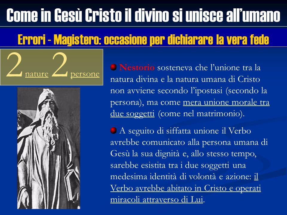Come in Gesù Cristo il divino si unisce allumano 2 nature 2 persone Nestorio sosteneva che lunione tra la natura divina e la natura umana di Cristo no