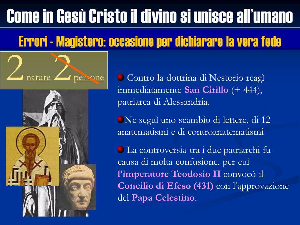 Come in Gesù Cristo il divino si unisce allumano 2 nature 2 persone Contro la dottrina di Nestorio reagì immediatamente San Cirillo (+ 444), patriarca