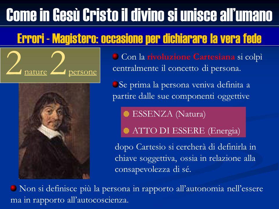 Come in Gesù Cristo il divino si unisce allumano 2 nature 2 persone Con la rivoluzione Cartesiana si colpì centralmente il concetto di persona. Se pri