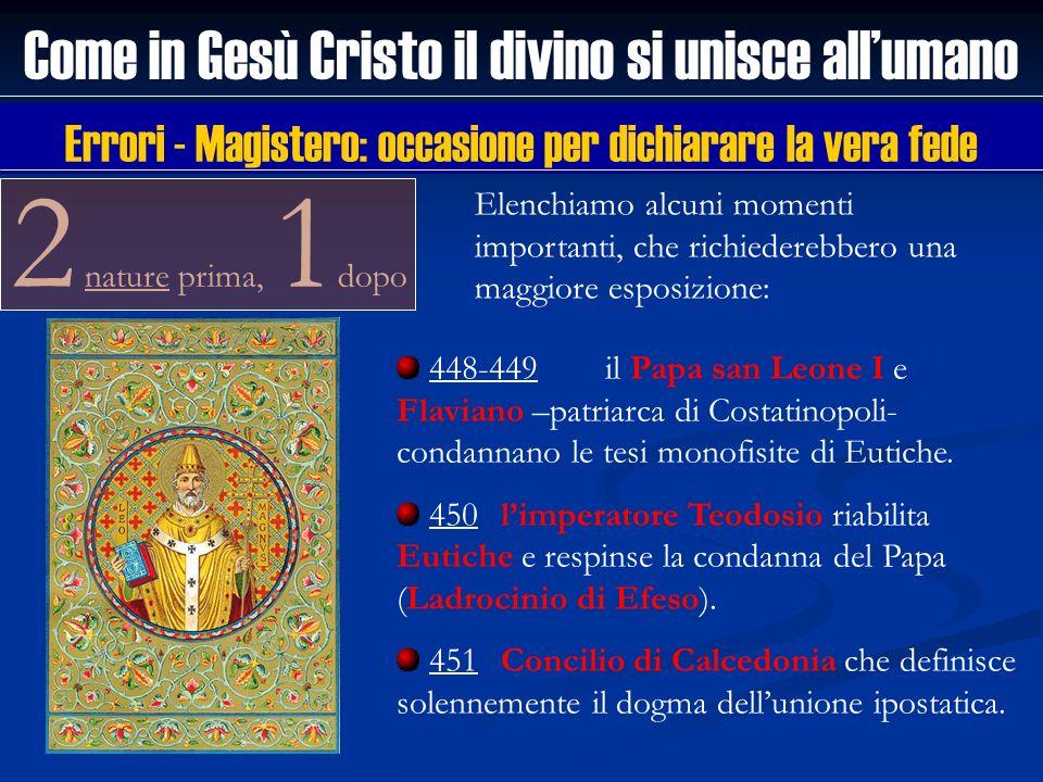 2 nature prima, 1 dopo Come in Gesù Cristo il divino si unisce allumano 448-449il Papa san Leone I e Flaviano –patriarca di Costatinopoli- condannano