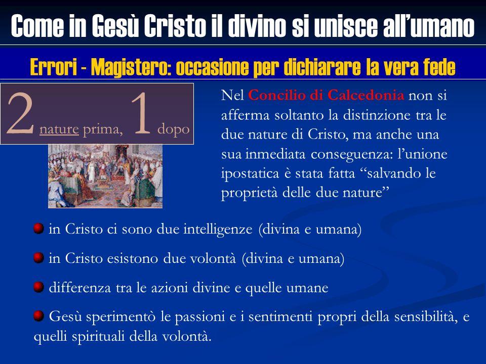2 nature prima, 1 dopo Come in Gesù Cristo il divino si unisce allumano in Cristo ci sono due intelligenze (divina e umana) in Cristo esistono due vol