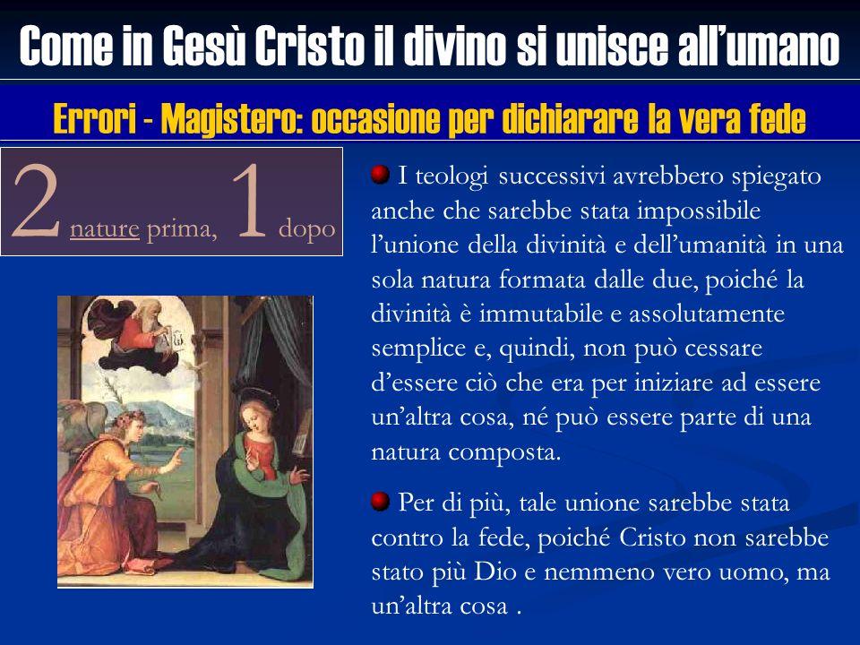 2 nature prima, 1 dopo Come in Gesù Cristo il divino si unisce allumano I teologi successivi avrebbero spiegato anche che sarebbe stata impossibile lu