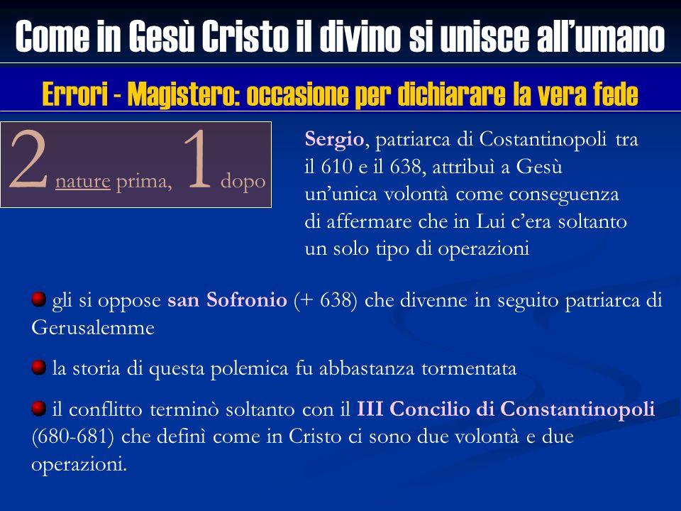 2 nature prima, 1 dopo Come in Gesù Cristo il divino si unisce allumano gli si oppose san Sofronio (+ 638) che divenne in seguito patriarca di Gerusal