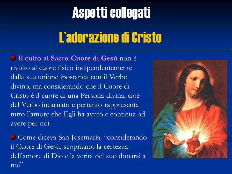Aspetti collegati Il culto al Sacro Cuore di Gesù non è rivolto al cuore fisico indipendentemente dalla sua unione ipostatica con il Verbo divino, ma
