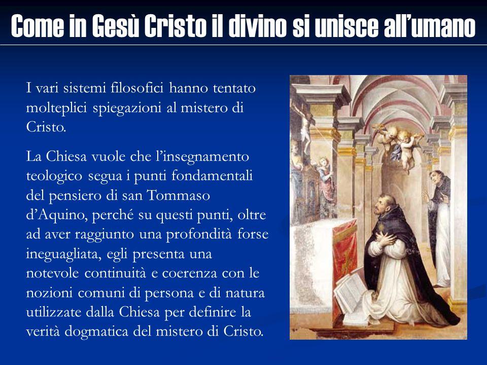 Come in Gesù Cristo il divino si unisce allumano I vari sistemi filosofici hanno tentato molteplici spiegazioni al mistero di Cristo. La Chiesa vuole