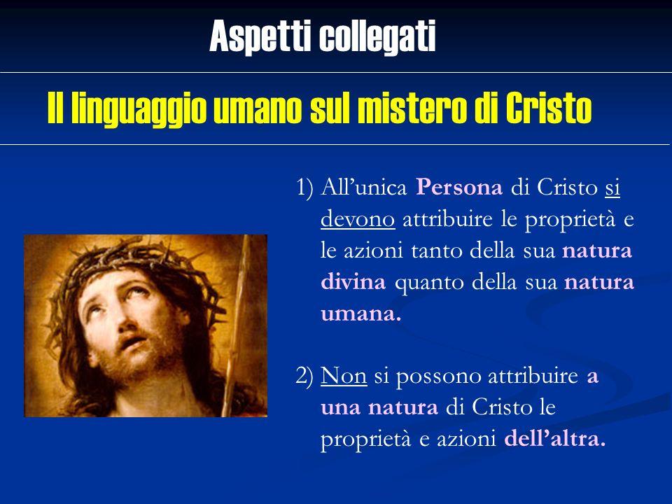 1)Allunica Persona di Cristo si devono attribuire le proprietà e le azioni tanto della sua natura divina quanto della sua natura umana. 2)Non si posso