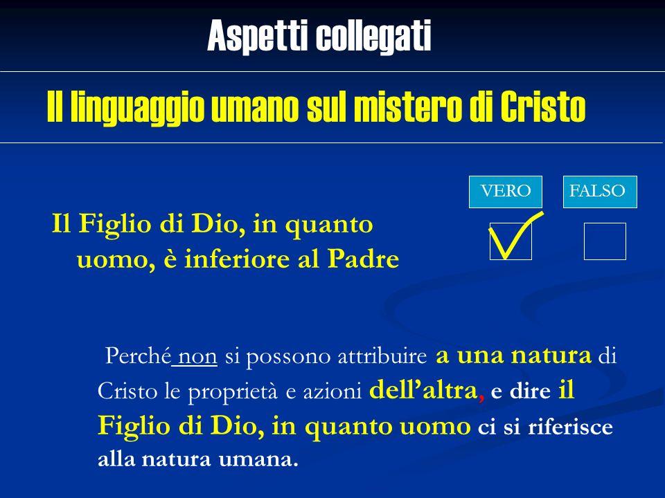 Il Figlio di Dio, in quanto uomo, è inferiore al Padre Aspetti collegati VEROFALSO Perché non si possono attribuire a una natura di Cristo le propriet