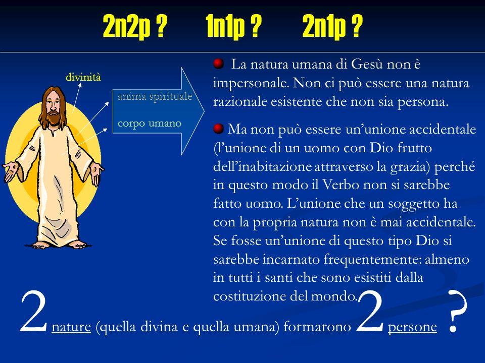 divinità anima spirituale corpo umano 2 nature (quella divina e quella umana) formarono 2 persone ? La natura umana di Gesù non è impersonale. Non ci