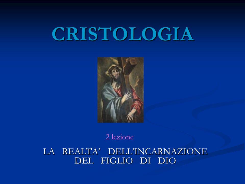 CRISTOLOGIA LA REALTA DELLINCARNAZIONE DEL FIGLIO DI DIO 2 lezione