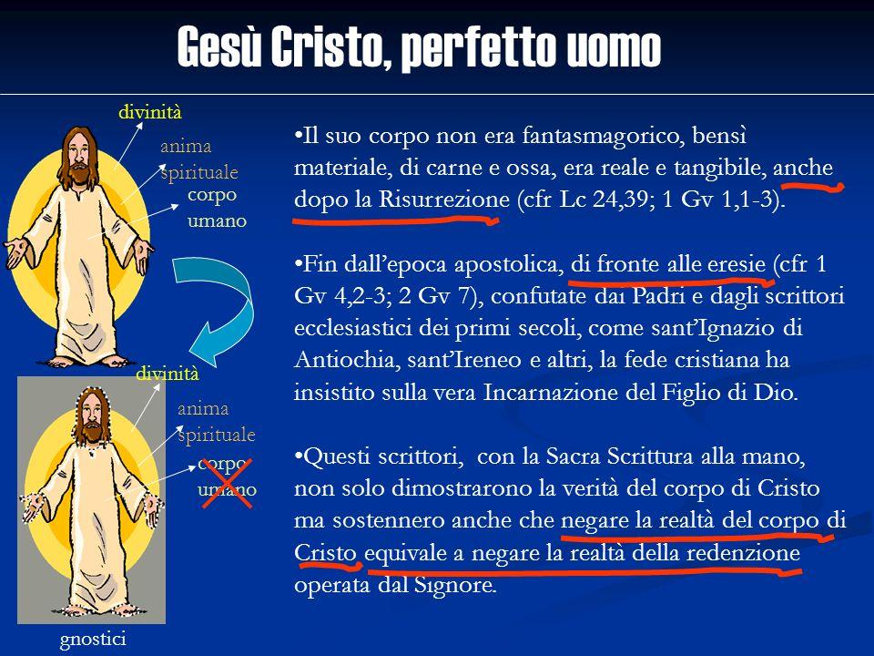 Gesù Cristo, perfetto uomo divinità anima spirituale corpo umano gnostici Il suo corpo non era fantasmagorico, bensì materiale, di carne e ossa, era r