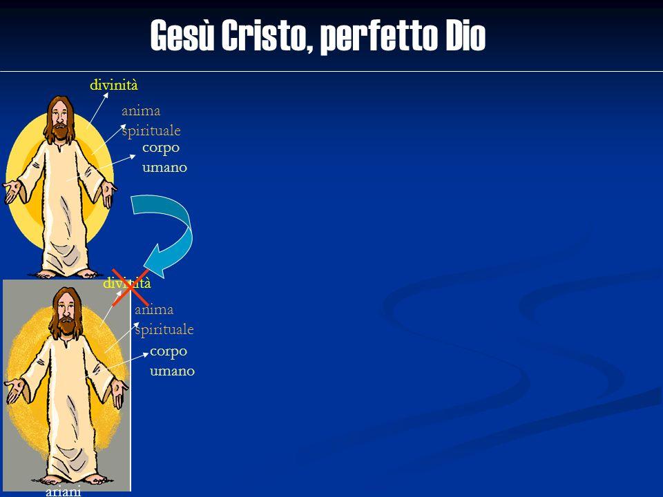 Gesù Cristo, perfetto Dio divinità anima spirituale corpo umano ariani divinità anima spirituale corpo umano
