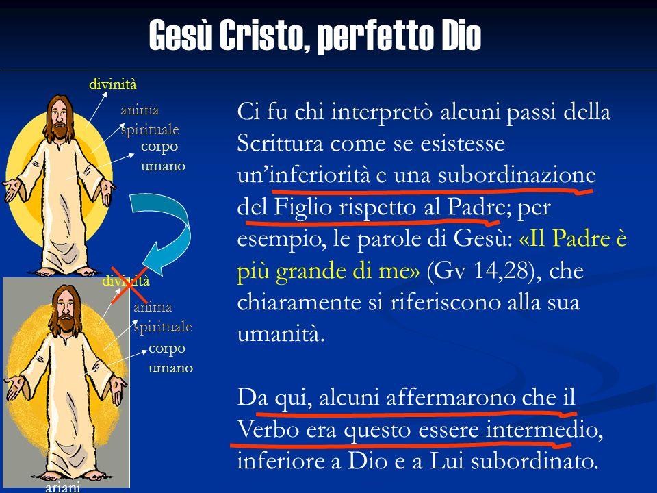 Gesù Cristo, perfetto Dio divinità anima spirituale corpo umano ariani divinità anima spirituale corpo umano Ci fu chi interpretò alcuni passi della S