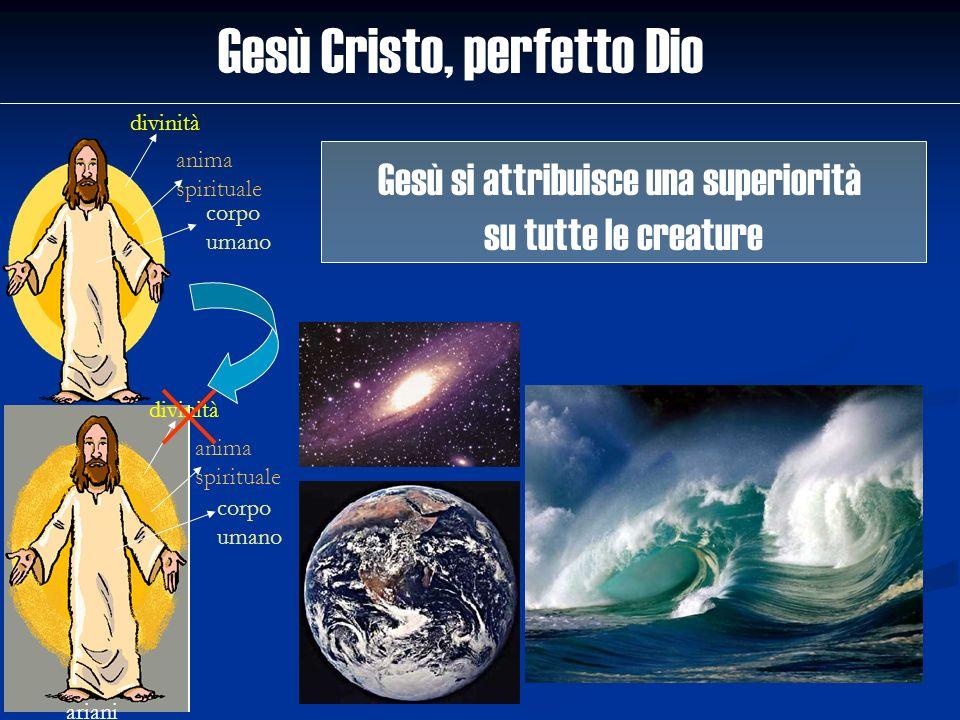 Gesù Cristo, perfetto Dio divinità anima spirituale corpo umano ariani divinità anima spirituale corpo umano Gesù si attribuisce una superiorità su tu