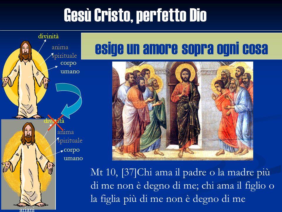 Gesù Cristo, perfetto Dio divinità anima spirituale corpo umano ariani divinità anima spirituale corpo umano Mt 10, [37]Chi ama il padre o la madre pi