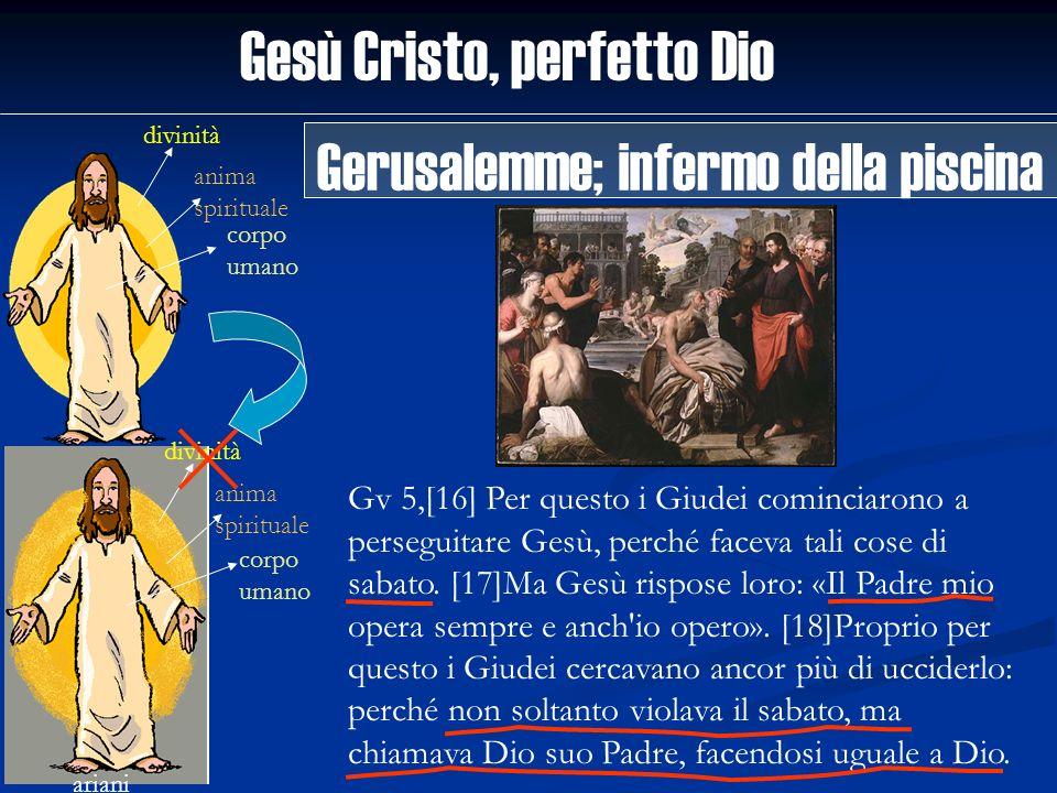 Gesù Cristo, perfetto Dio divinità anima spirituale corpo umano ariani divinità anima spirituale corpo umano Gv 5,[16] Per questo i Giudei cominciaron