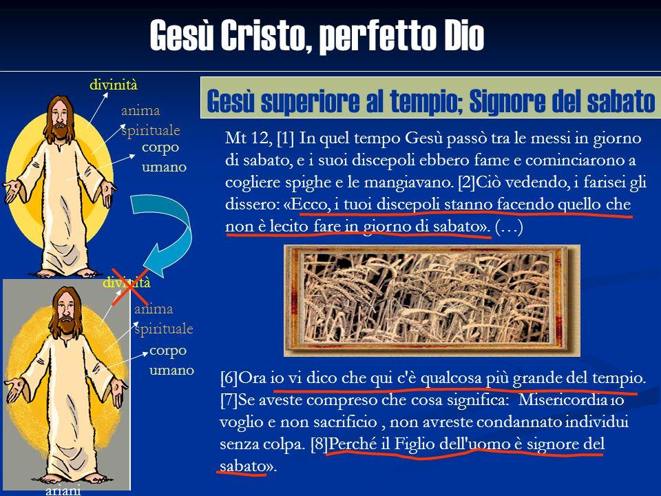 Gesù Cristo, perfetto Dio divinità anima spirituale corpo umano ariani divinità anima spirituale corpo umano Mt 12, [1] In quel tempo Gesù passò tra l