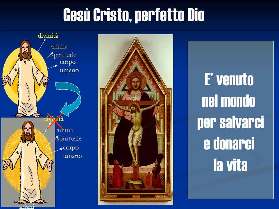 Gesù Cristo, perfetto Dio divinità anima spirituale corpo umano ariani divinità anima spirituale corpo umano E venuto nel mondo per salvarci e donarci